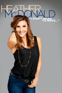 Heather McDonald: I Don't Mean to Brag Poster 1