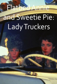 Flatbed Annie & Sweetiepie: Lady Truckers Poster 1